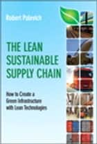 Lean Sustainable Supply Chain The - How to Create a Green Infrastructure with Lean Technologies ebook by Robert Palevich