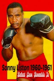 Sonny Liston 1960-1961 ebook by Robert Grey Reynolds Jr