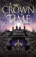 A Crown in Time - A Time Travel Romance ebook by Cidney Swanson