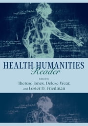 Health Humanities Reader ebook by Professor Therese Jones, Professor Delese Wear, Professor Lester D. Friedman,...