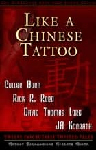 Like A Chinese Tattoo - Twelve Inscrutably Twisted Tales ebook by JA Konrath, David Thomas Lord, Cullen Bunn and Rick R. Reed