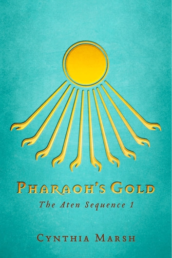 Pharaoh's Gold - The Aten Sequence 1 ebook by Cynthia Marsh