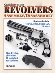 Gun Digest Book of Revolvers- Assembly/DisAssembly ebook by J.B. Wood