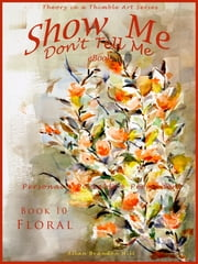 Show Me don't Tell Me ebooks: Book Ten - Flower Art ebook by Allan Brandon Hill