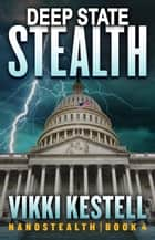 Deep State Stealth - Nanostealth, #4 ebook by Vikki Kestell
