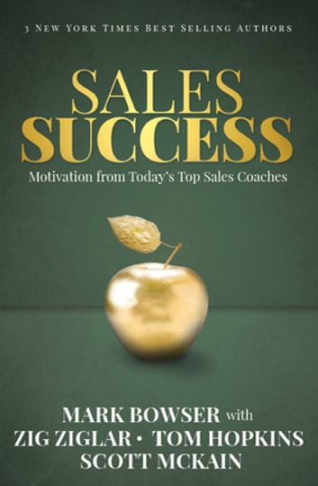 Sales Success - Motivation From Today's Top Sales Coaches ebook by Mark Bowser