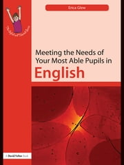 Meeting the Needs of Your Most Able Pupils: English ebook by Erica Glew