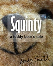Squinty: A Teddy Bear's Tale ebook by Andy Smith