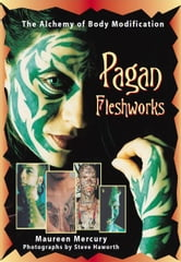Pagan Fleshworks - The Alchemy of Body Modification ebook by Maureen Mercury