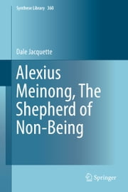 Alexius Meinong, The Shepherd of Non-Being ebook by Dale Jacquette