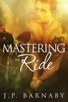 Mastering the Ride ebook by J.P. Barnaby