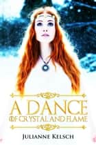 A Dance of Crystal and Flame ebook by Julianne Kelsch