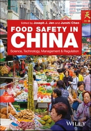 Food Safety in China - Science, Technology, Management and Regulation ebook by Joseph Jwu-Shan Jen, Junshi Chen