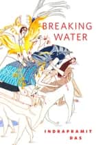 Breaking Water ebook by Indrapramit Das