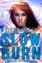 Slow Burn - A Thunder City Short Story ebook by Debra Jess