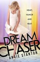 Dream Chaser ebook by Angie Stanton