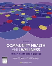 Community Health and Wellness - Primary Health Care in Practice ebook by Anne McMurray,Jill Clendon
