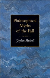 Philosophical Myths of the Fall ebook by Stephen Mulhall