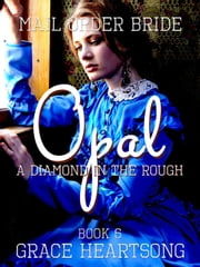 Mail Order Bride: Opal - A Diamond In The Rough - Brides Of Paradise, #6 ebook by GRACE HEARTSONG