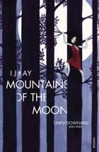 Mountains of the Moon ebook by I J Kay