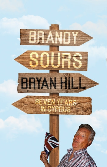 Brandy Sours - Seven Years in Cyprus ebook by Bryan Hill