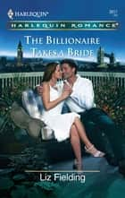 The Billionaire Takes a Bride ebook by Liz Fielding