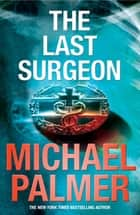 The Last Surgeon ebook by Michael Palmer