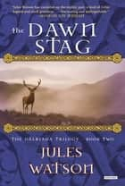 The Dawn Stag: The Dalriada Trilogy, Book Two (The Dalriada Trilogy) ebook by Jules Watson