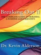 Breaking Out II: The Complete Guide to Building a Positive LGBTI Identity eBook by Kevin Alderson