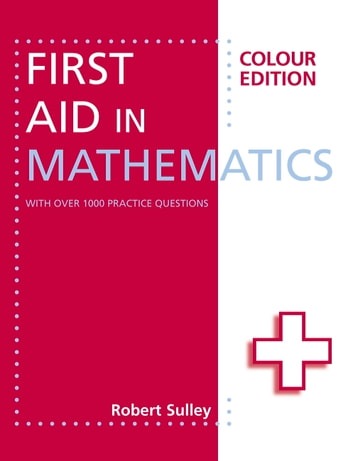 First Aid in Mathematics Colour Edition ebook by Robert Sulley