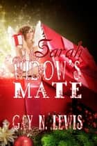 Sarah and the Widow's Mate ebook by Gay N. Lewis