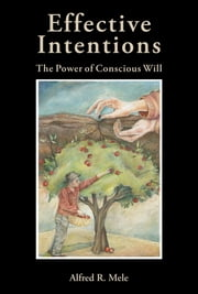 Effective Intentions - The Power of Conscious Will ebook by Alfred R. Mele