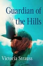 Guardian of the Hills ebook by Victoria Strauss