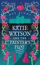 Katie Watson and the Painter's Plot - Katie Watson Mysteries in Time ebook by