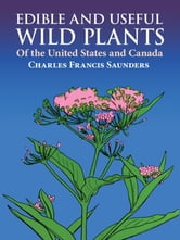 Edible and Useful Wild Plants of the United States and Canada ebook by Charles F. Saunders