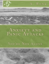 Anxiety and Panic Attacks, You're not Alone ebook by A Ronk