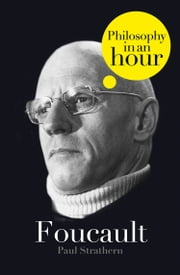 Foucault: Philosophy in an Hour ebook by Paul Strathern