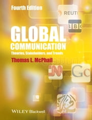 Global Communication - Theories, Stakeholders and Trends ebook by Thomas L. McPhail