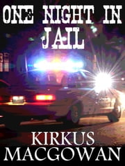 One Night in Jail (A Short Story) ebook by Kirkus MacGowan