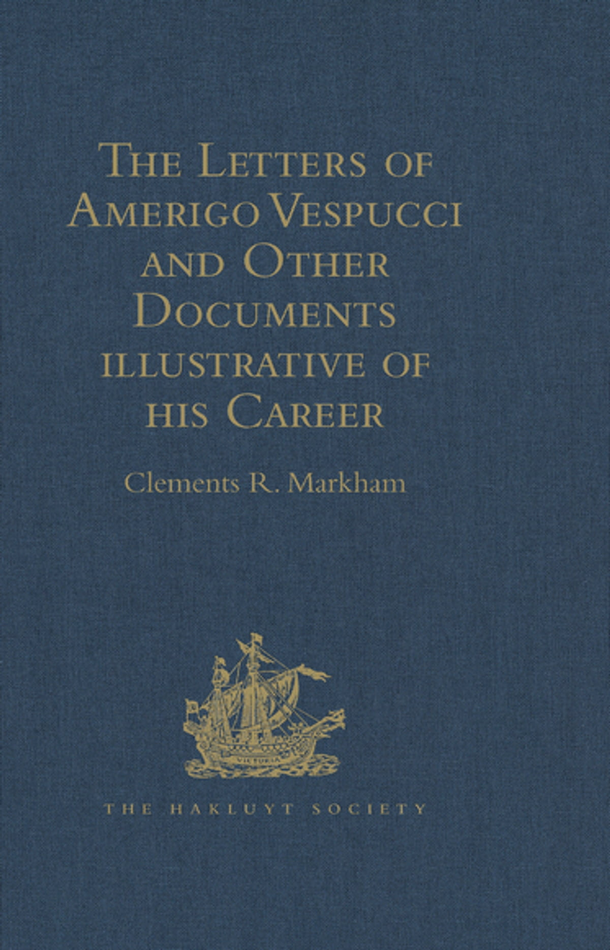 The Letters of Amerigo Vespucci and Other Documents illustrative of his  Career ebook by - Rakuten Kobo
