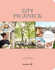 City Picknick - Lunchbox to go, Movie Night Snacks, Rooftop Picknick & vieles mehr ebook by Julia Kutas