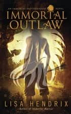Immortal Outlaw ebook by Lisa Hendrix