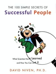 The 100 Simple Secrets of Successful People - What Scientists Have Learned and How You Can Use It ebook by David Niven, PhD