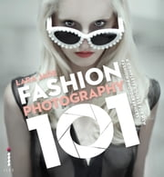 Fashion Photography 101 - A complete course for new fashion photographers ebook by Lara Jade