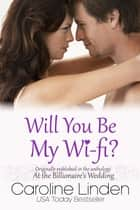 Will You Be My Wi-Fi? ebook by Caroline Linden