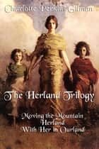 The Herland Trilogy ebook by Charlotte Perkins Gilman