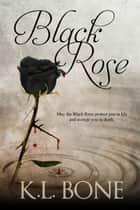 Black Rose ebook by K.L. Bone