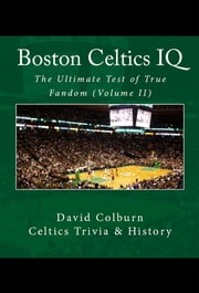 Boston Celtics IQ: The Ultimate Test of True Fandom (Volume II) ebook by David Colburn