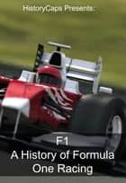 F1 - A History of Formula One Racing ebook by Frank Foster