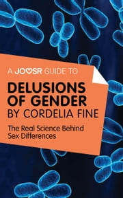 A Joosr Guide to... Delusions of Gender by Cordelia Fine: The Real Science Behind Sex Differences ebook by Joosr